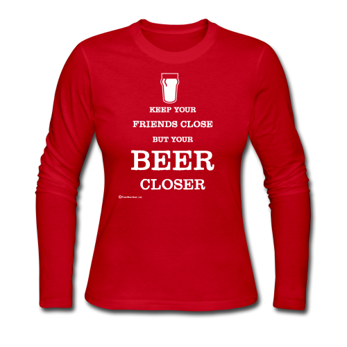 Keep Your Beer Closer Women's Long Sleeve T-Shirt - Women's Long Sleeve Jersey T-Shirt