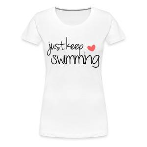 Just Keep Swiming - Women's Premium T-Shirt