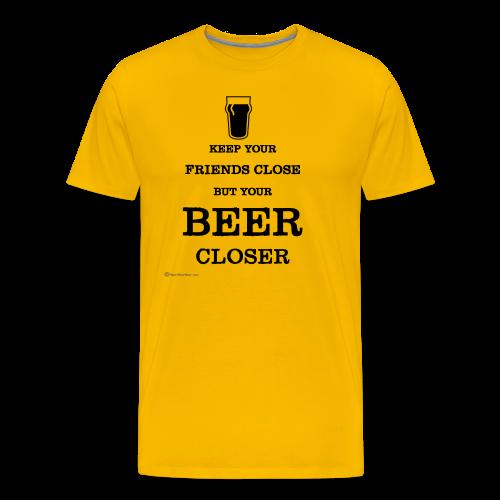 Keep Your Beer Closer Men's Premium T-Shirt - Men's Premium T-Shirt
