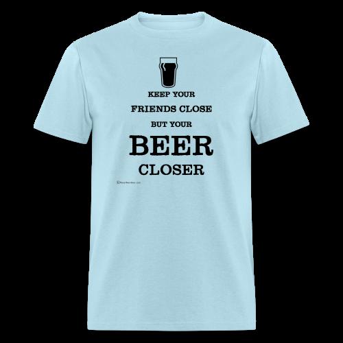 Keep Your Beer Closer Men's T-Shirt - Men's T-Shirt