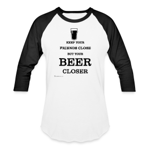 Keep Your Beer Closer Men's Baseball T-Shirt - Baseball T-Shirt