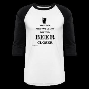 Keep Your Beer Closer Men's Baseball T-Shirt - Baseball T-Shirt