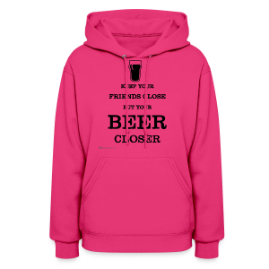 Keep Your Beer Closer Women's Hoodie - Women's Hoodie