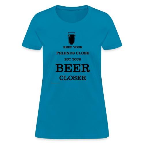 Keep Your Beer Closer Women's T-Shirt - Women's T-Shirt