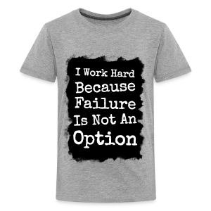 I Work Hard Because Failure Is Not An Option  - Kids' Premium T-Shirt