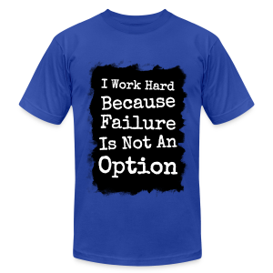 I Work Hard Because Failure Is Not An Option  - Men's Fine Jersey T-Shirt