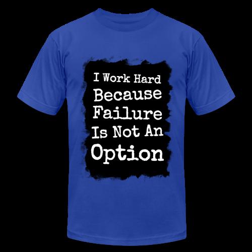 I Work Hard Because Failure Is Not An Option  - Men's Fine Jersey T-Shirt