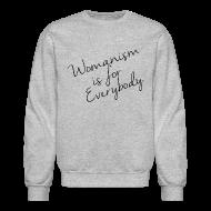 Long Sleeve Shirts ~ Crewneck Sweatshirt ~ Womanism is for Eveybody
