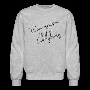 Womanism is for Eveybody - Crewneck Sweatshirt