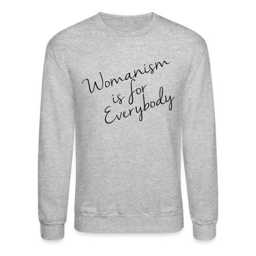 Womanism is for Eveybody - Crewneck Sweatshirt