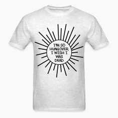 I'm So Hungover I Wish I Was Dead T-Shirts