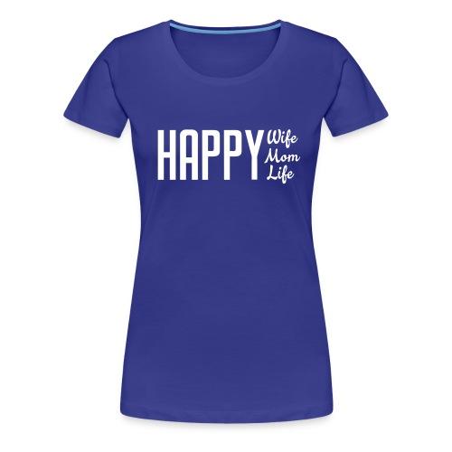 Happy Wife Mom Life - White - Women's Premium T-Shirt