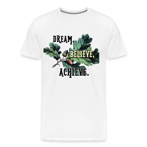 Dream, believe, achieve - Men's Premium T-Shirt