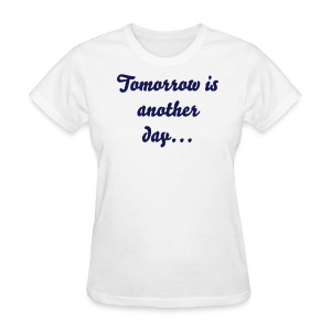 Tomorrow is another day T-Shirt - Women's T-Shirt