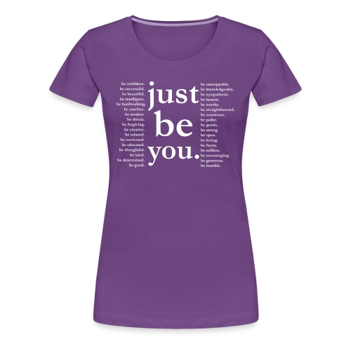 just be you   - Women's Premium T-Shirt