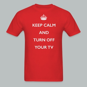 Keep Calm And Turn Off Your TV - Men's T-Shirt