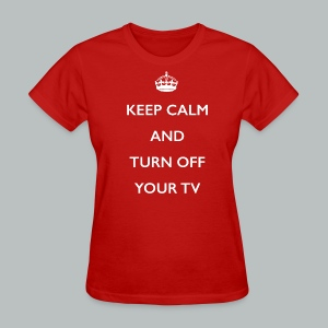 Keep Calm And Turn Off Your TV - Women's T-Shirt