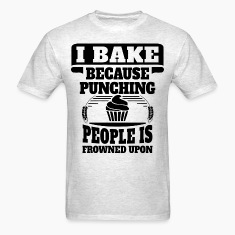 I Bake Because Punching People Is Frowned Upon T-Shirts