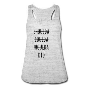 Shoulda Coulda Woulda Did - Women's Flowy Tank Top by Bella