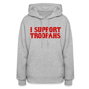I Support Troopahs - Women's Hoodie