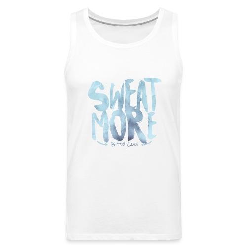 Sweat More, Bitch Less Tank Tops - Men's Premium Tank