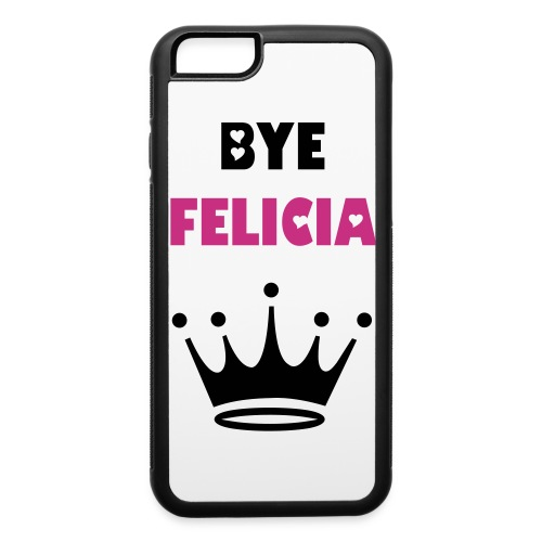 Bye Felicia iPhone 6 case - iPhone 6/6s Rubber Case