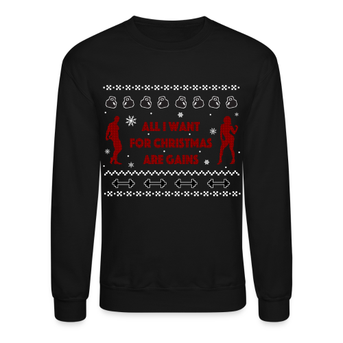 All I Want For Christmas Are Gain Ugly Sweater - Crewneck Sweatshirt