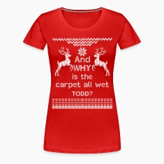 And WHY is the carpet all wet TODD?  Women's T-Shirts