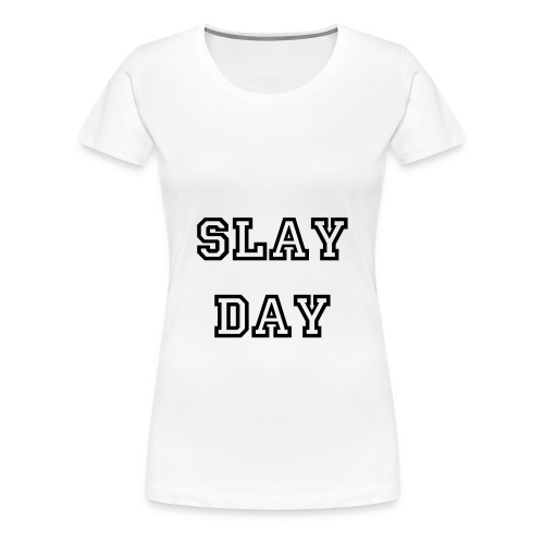 Slay Day - Women's Premium T-Shirt