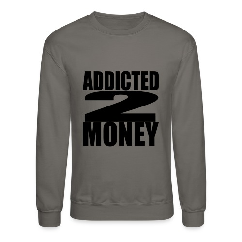 ADDICTED 2 MONEY sweatshirt - Crewneck Sweatshirt