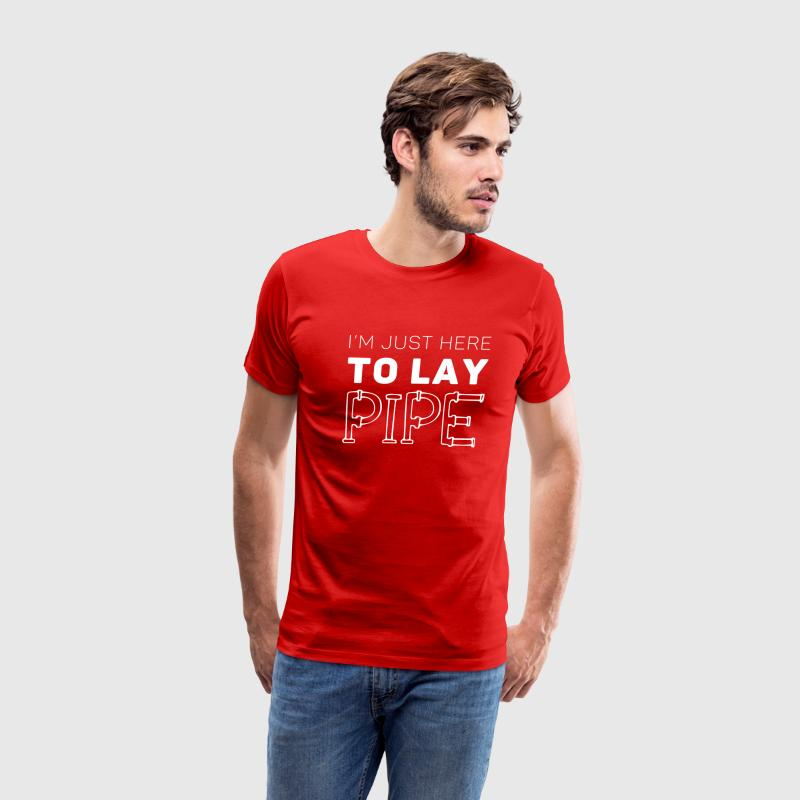 I'm just here to lay pipe Plumber T-shirt T-Shirts - Men's Premium T-Shirt