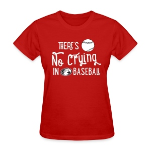 There's No Crying in Baseball - Women's T-Shirt