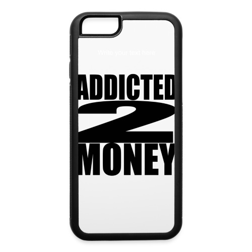 ADDICTED 2 MONEY iPhone 6  - iPhone 6/6s Rubber Case