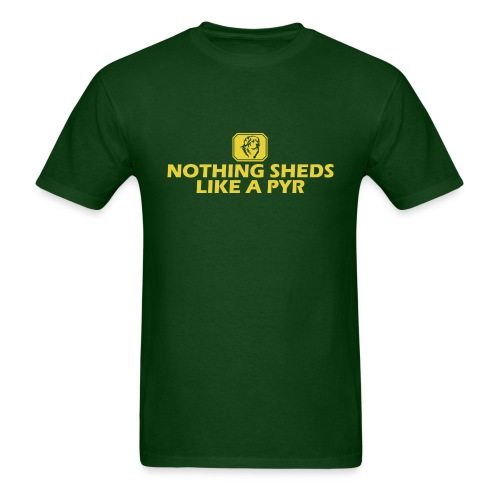 Nothing Sheds Like a Pyr T-Shirts - Men's T-Shirt