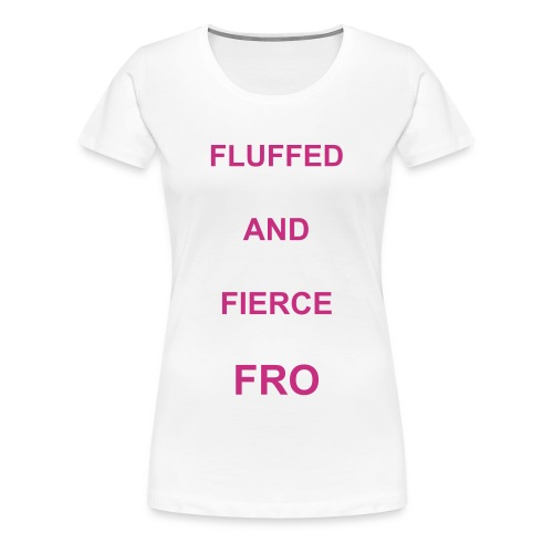 Fluffed and Fierce Fro - Women's Premium T-Shirt