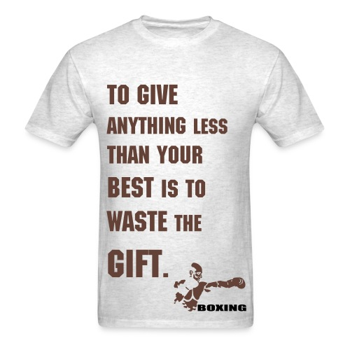 To give anything less than your best is to waste the gift. - Men's T-Shirt