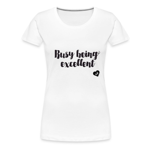 Busy Being Excellent - Women's Premium T-Shirt