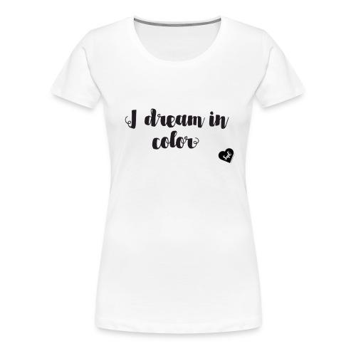 I Dream in Color - Women's Premium T-Shirt