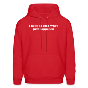 I Have No Idea Quote - Men's Hoodie