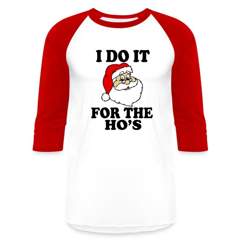 I Do it For the Ho's Santa Funny Christmas Men's Baseball ...