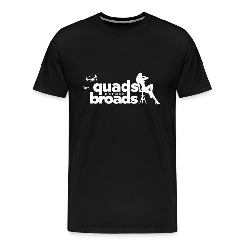 Quads Before Broads - Men's Premium T-Shirt