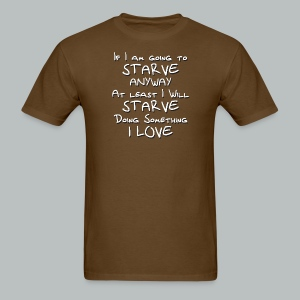 If I am going to STARVE - Men's T-Shirt