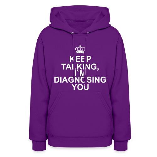 Keep Talking, i`m diagnosing you - Women's Hoodie