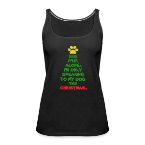 Only Speaking To My Dog This Christmas Tank Top - Women's Premium Tank Top