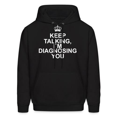 Keep Talking, i`m diagnosing you - Men's Hoodie