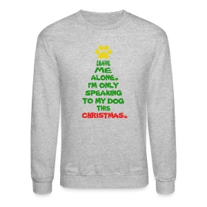 Only Speaking To My Dog This Christmas Shirt - Crewneck Sweatshirt