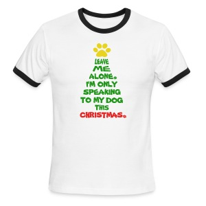 Only Speaking To My Dog This Christmas Shirt - Men's Ringer T-Shirt