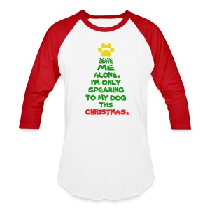 Only Speaking To My Dog This Christmas Shirt - Baseball T-Shirt