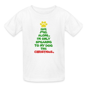 Only Speaking To My Dog This Christmas Shirt - Kids' T-Shirt