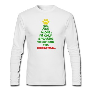Only Speaking To My Dog This Christmas Shirt - Men's Long Sleeve T-Shirt by Next Level